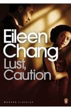 Lust, Caution ebook by Eileen Chang