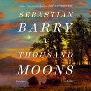 A Thousand Moons - A Novel audiobook by Sebastian Barry