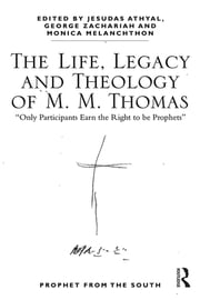 The Life, Legacy and Theology of M. M. Thomas - 'Only Participants Earn the Right to be Prophets' ebook by Jesudas M. Athyal,George Zachariah,Monica Melanchthon