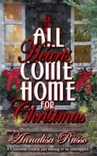 All Hearts Come Home for Christmas ebook by Annalisa  Russo