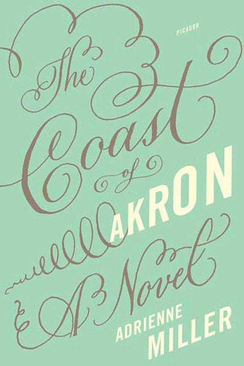 The Coast of Akron - A Novel ebook by Adrienne Miller