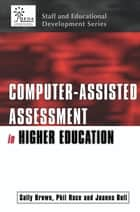 Computer-assisted Assessment of Students ebook by Brown, Sally,Bull, Joanna,Race, Phil