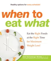 When to Eat What - Eat the Right Foods at the Right Time for Maximum Weight Loss! ebook by Heidi Reichenberger McIndoo