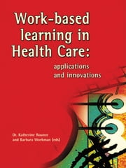 Work Based Learning in Health Care - Applications and innovations ebook by Katherine Rounce,Barbara Workman