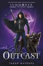 The Outcast - Prequel to the Summoner Trilogy ebook by Taran Matharu