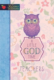 A Little God Time for Teachers - 365 Daily Devotions ebook by BroadStreet Publishing Group LLC