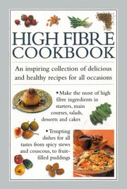 High-Fibre Cookbook - An Inspiring Collection of Delicious and Healthy Recipes for all Occasions ebook by Valerie Ferguson