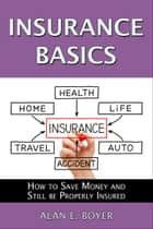 Insurance Basics ebook by Alan E. Boyer