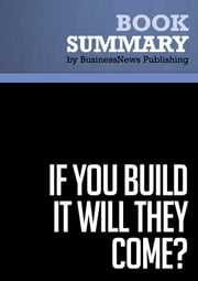 Summary: If You Build It Will They Come ? - Rob Adams ebook by BusinessNews Publishing