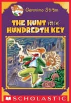 The Hunt for the 100th Key (Geronimo Stilton Special Edition) ebook by Geronimo Stilton