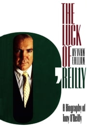 Luck of O'Reilly - A Biography of Tony O'Reilly ebook by Ivan Fallon