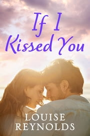 If I Kissed You - Destiny Romance ebook by Louise Reynolds