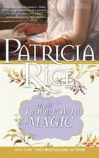 The Trouble With Magic ebook by Patricia Rice