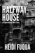 Halfway House ebook by Heidi Fuqua