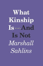 What Kinship Is-And Is Not ebook by Marshall Sahlins