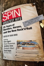 SPIN: Greatest Hits - 25 Years of Heretics, Heroes, and the New Rock 'n' Roll ebook by SPIN Magazine,Doug Brod,Tom Morello