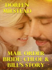 Mail Order Bride: Chloe & Bill's Story ebook by Doreen Milstead