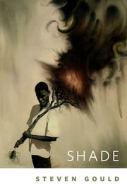 Shade - A Tor.Com Original ebook by Steven Gould