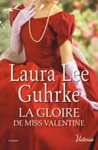 La gloire de Miss Valentine ebook by Laura Lee Guhrke