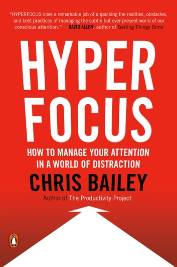 Hyperfocus - How to Manage Your Attention in a World of Distraction ebook by Chris Bailey