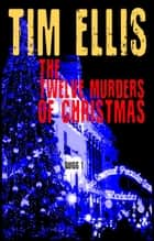 The Twelve Murders of Christmas (Quigg 1) ebook by Tim Ellis