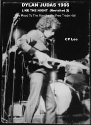 Dylan Judas 1966 Like The Night (Revisited 2) - The Road To The Manchester Free Trade Hall eBook par CP Lee