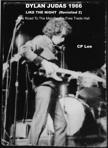 Dylan Judas 1966 Like The Night (Revisited 2) - The Road To The Manchester Free Trade Hall ebook by CP Lee