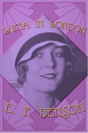 Lucia in London ebook by E. F. Benson