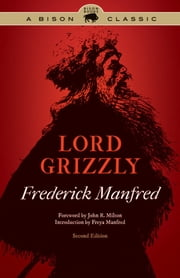 Lord Grizzly, Second Edition ebook by Frederick Manfred,Freya Manfred,John R. Milton