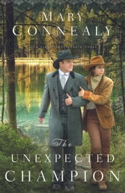 The Unexpected Champion (High Sierra Sweethearts Book #3) ebook by Mary Connealy