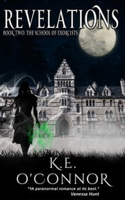 Revelations: The School of Exorcists (YA paranormal adventure and romance, Book 2) ebook by K E O'Connor