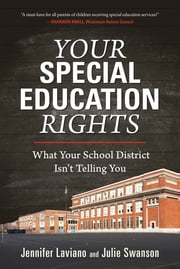 Your Special Education Rights - What Your School District Isn't Telling You ebook by Jennifer Laviano, Julie Swanson
