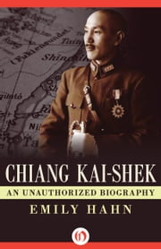 Chiang Kai-Shek - An Unauthorized Biography ebook by Emily Hahn