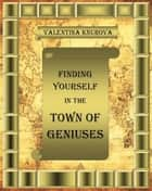 Finding Yourself in the Town of Geniuses ebook by Valentina Knurova