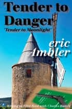 Tender To Danger ebook by Eric Ambler