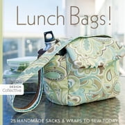 Lunch Bags - 25 Handmade Sacks & Wraps to Sew Today ebook by Design Collective