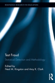 Test Fraud - Statistical Detection and Methodology ebook by Neal Kingston,Amy Clark