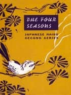 Japanese Haiku: The Four Seasons ebook by Peter Beilenson,Basho,Buson