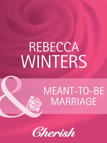 Meant-To-Be Marriage (Mills & Boon Cherish) ebook by Rebecca Winters