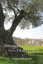 Smuggled Stories from the Holy Land ebook by Carmen Taha Jarrah