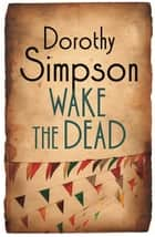 Wake The Dead ebook by Dorothy Simpson