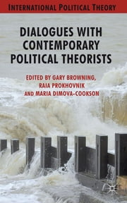 Dialogues with Contemporary Political Theorists ebook by Professor Gary Browning,Dr Raia Prokhovnik,Dr Maria Dimova-Cookson