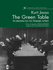 The Green Table - The Labanotation Score, Text, Photographs, and Music ebook by Ann Hutchinson Guest