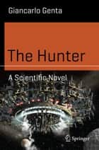 The Hunter - A Scientific Novel ebook by Giancarlo Genta