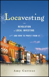 Locavesting - The Revolution in Local Investing and How to Profit From It ebook by Amy Cortese