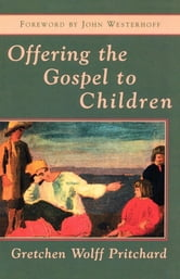 Offering the Gospel to Children ebook by Gretchen Wolff Pritchard