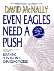 Even Eagles Need a Push - Learning to Soar in a Changing World ebook by David McNally