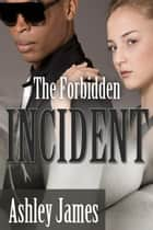 The Forbidden Incident ebook by Ashley James