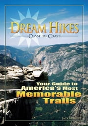 Dream Hikes Coast to Coast - Your Guide to America's Most Memorable Trails ebook by Jack Bennett