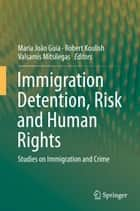 Immigration Detention, Risk and Human Rights ebook by Maria João Guia,Robert Koulish,Valsamis Mitsilegas